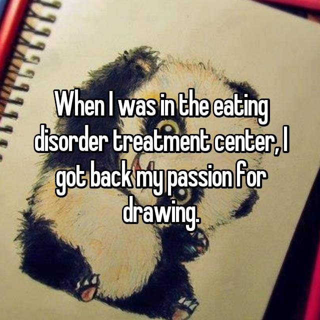 When I was in the eating disorder treatment center, I got back my passion for drawing.