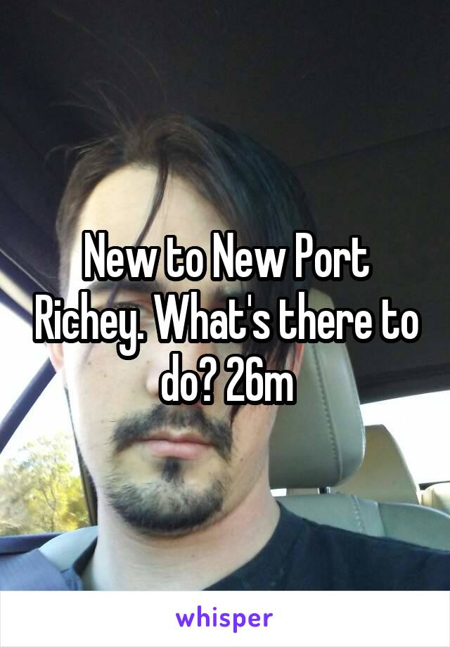 New to New Port Richey. What's there to do? 26m