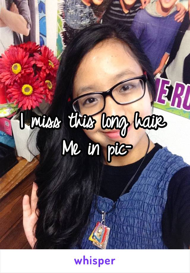 I miss this long hair  Me in pic-