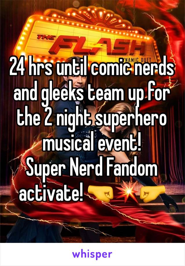 24 hrs until comic nerds and gleeks team up for the 2 night superhero musical event! Super Nerd Fandom activate! 🤜💥🤛