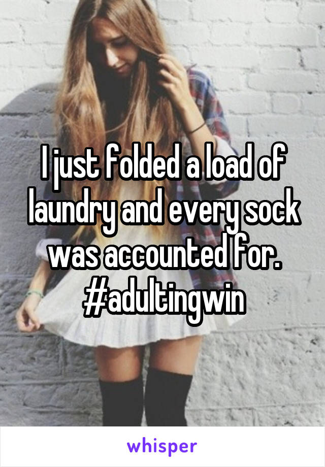 I just folded a load of laundry and every sock was accounted for. #adultingwin