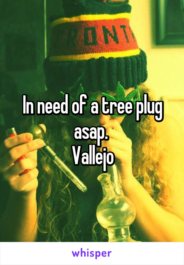 In need of a tree plug asap.  Vallejo