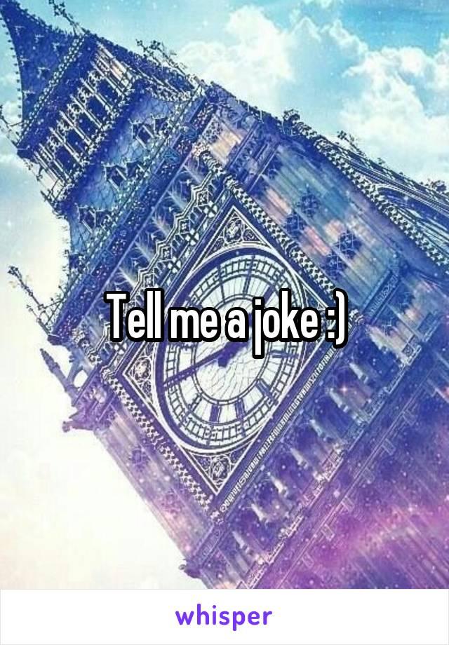 Tell me a joke :)