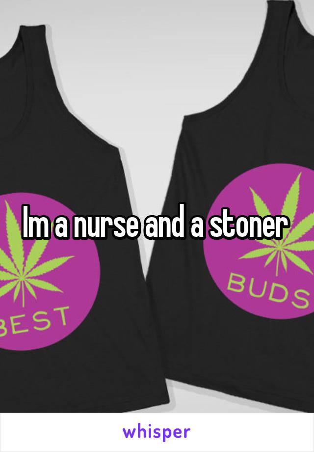 Im a nurse and a stoner
