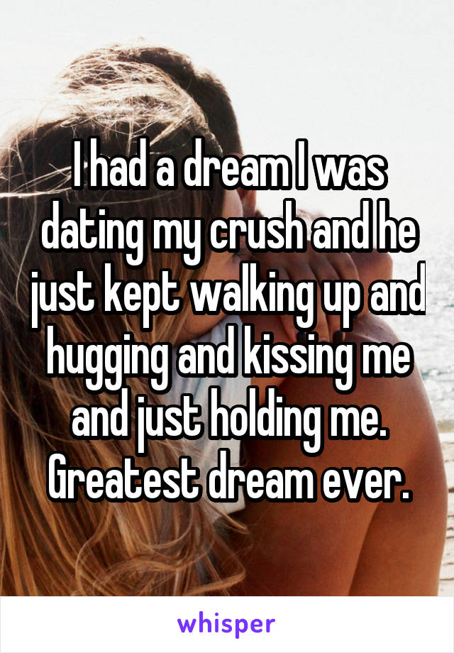 I Dreamed I Was Dating My Crush