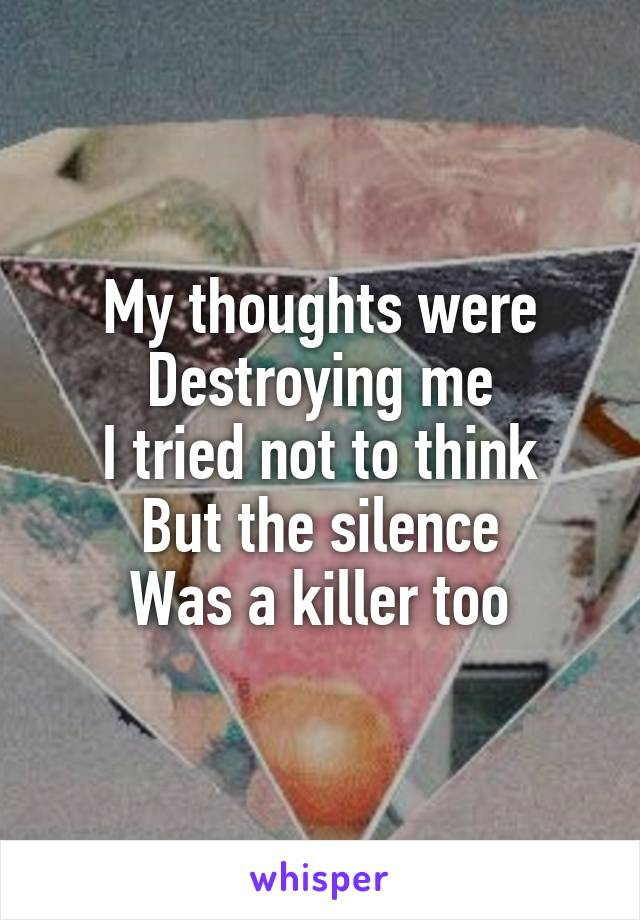 Image result for i tried not to think but the silence was a killer too