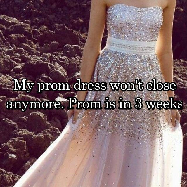 My prom dress won't close anymore. Prom is in 3 weeks 💔😭😭😭