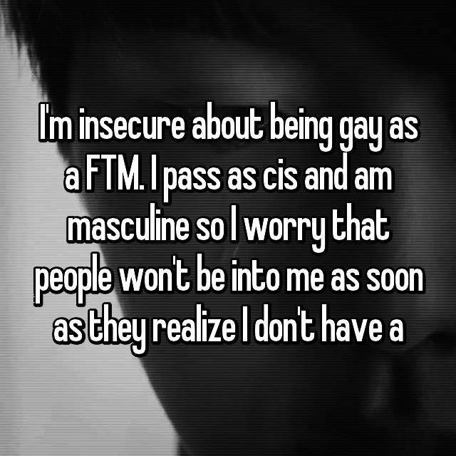 I'm insecure about being gay as a FTM. I pass as cis and am masculine so I worry that people won't be into me as soon as they realize I don't have a 🍆