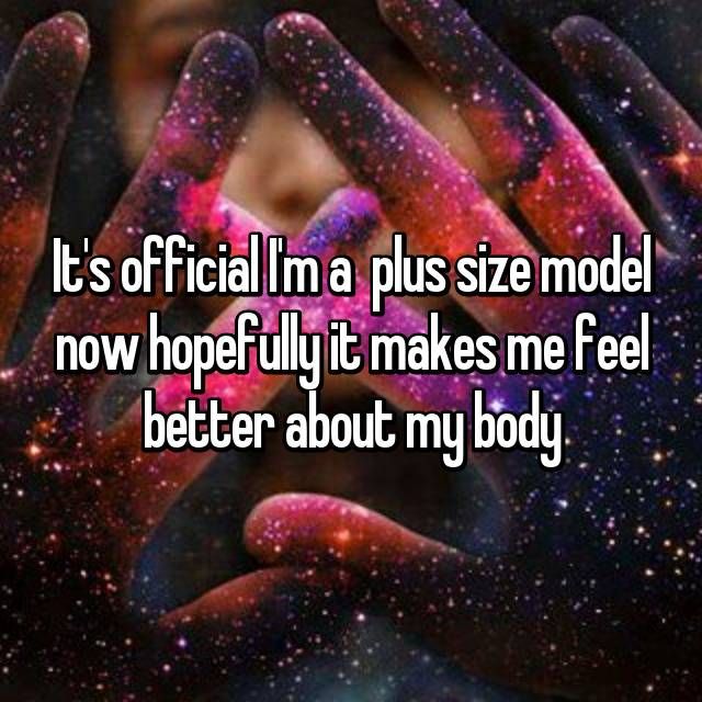 It's official I'm a  plus size model now hopefully it makes me feel better about my body
