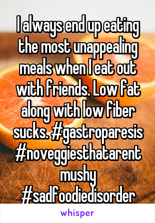 I always end up eating the most unappealing meals when I eat out with friends. Low fat along with low fiber sucks. #gastroparesis #noveggiesthatarentmushy #sadfoodiedisorder