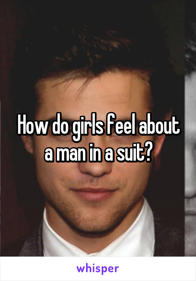 How do girls feel about a man in a suit?