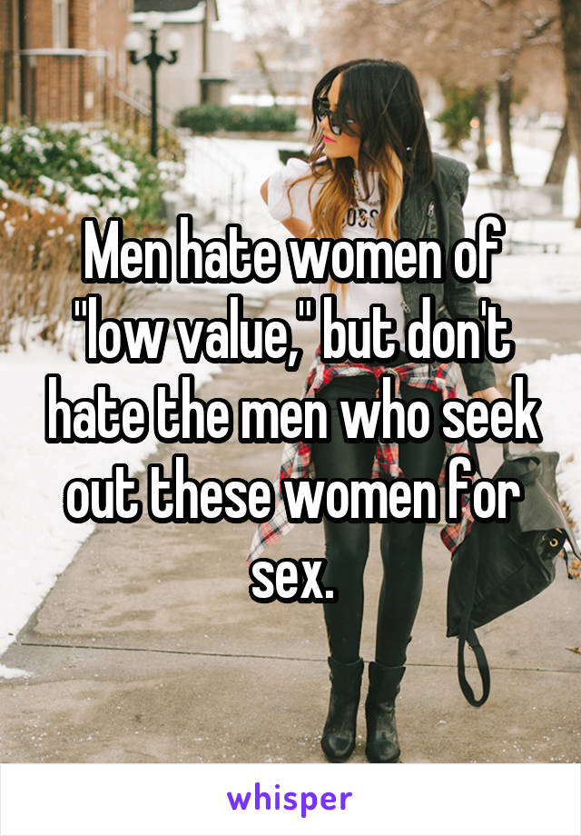 """Men hate women of """"low value,"""" but don't hate the men who seek out these women for sex."""