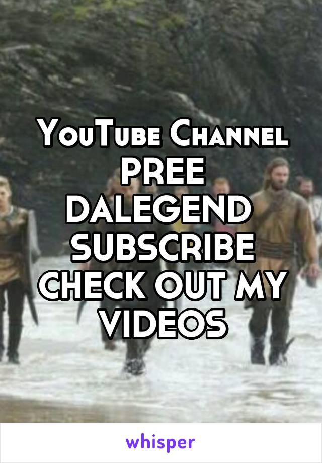 YouTube Channel PREE DALEGEND  SUBSCRIBE CHECK OUT MY VIDEOS