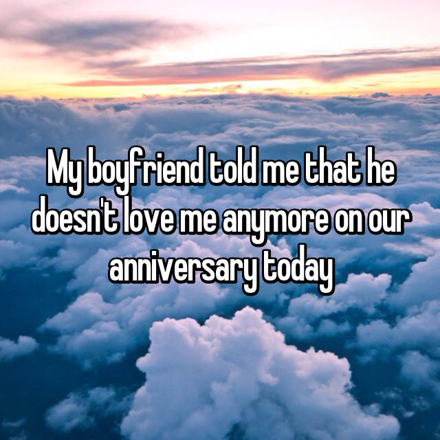 My boyfriend told me that he doesn't love me anymore on our anniversary today