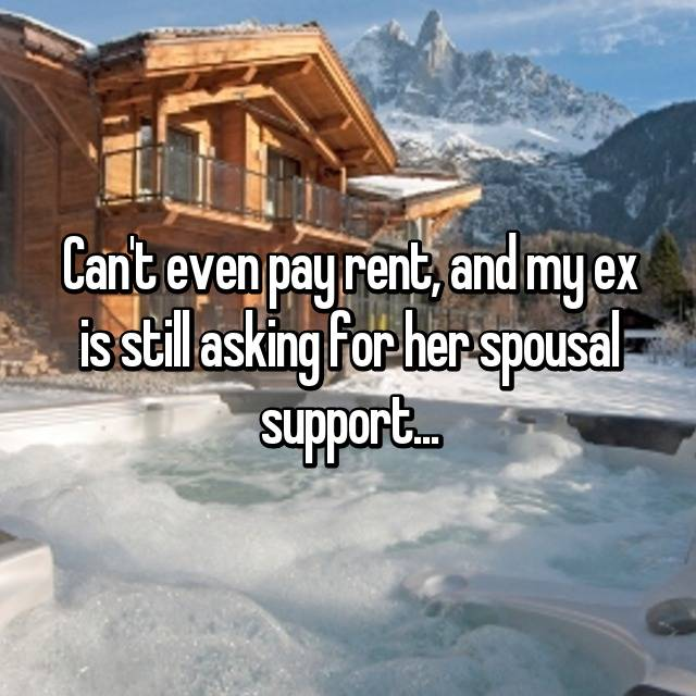 Can't even pay rent, and my ex is still asking for her spousal support...