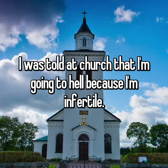 I was told at church that I'm going to hell because I'm infertile.