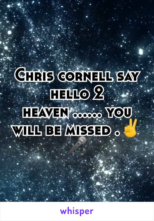 Chris cornell say hello 2 heaven ...... you will be missed .✌🎤