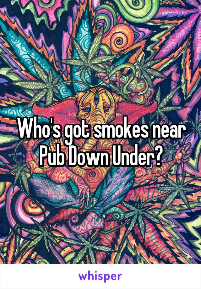 Who's got smokes near Pub Down Under?