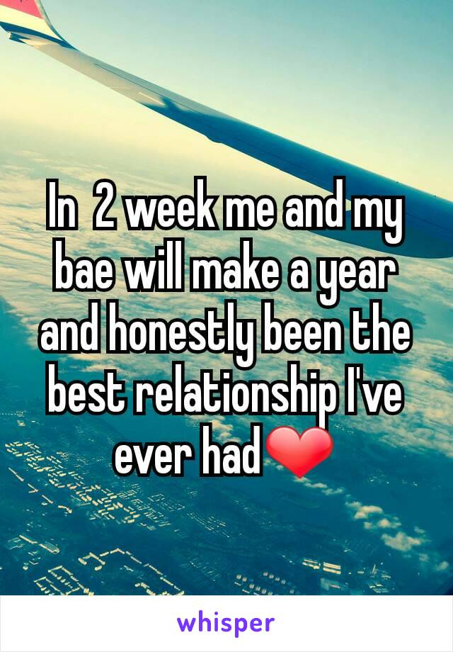 In  2 week me and my bae will make a year and honestly been the best relationship I've ever had❤