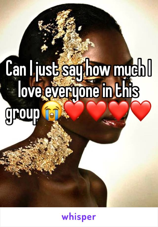Can I just say how much I love everyone in this group😭❤❤❤❤