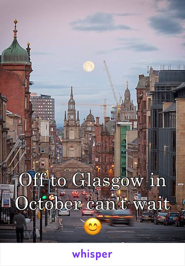 Off to Glasgow in October can't wait 😊