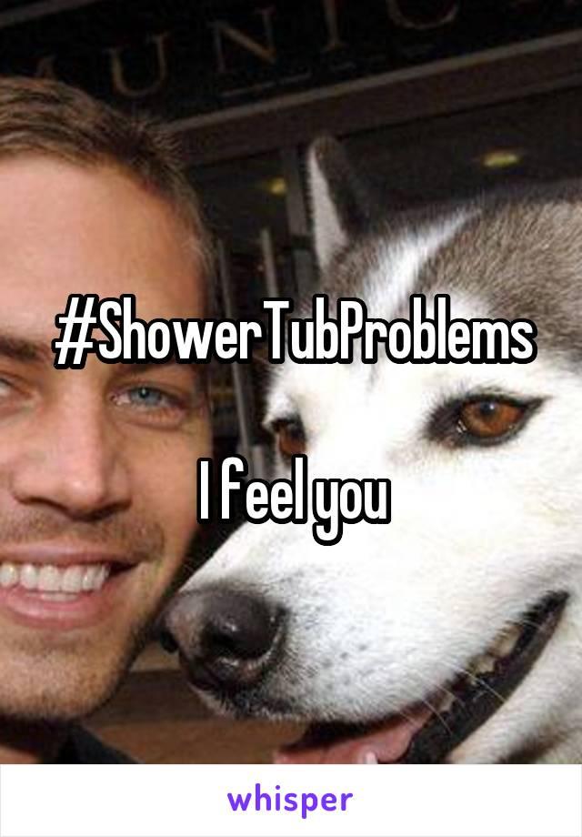 #ShowerTubProblems  I feel you