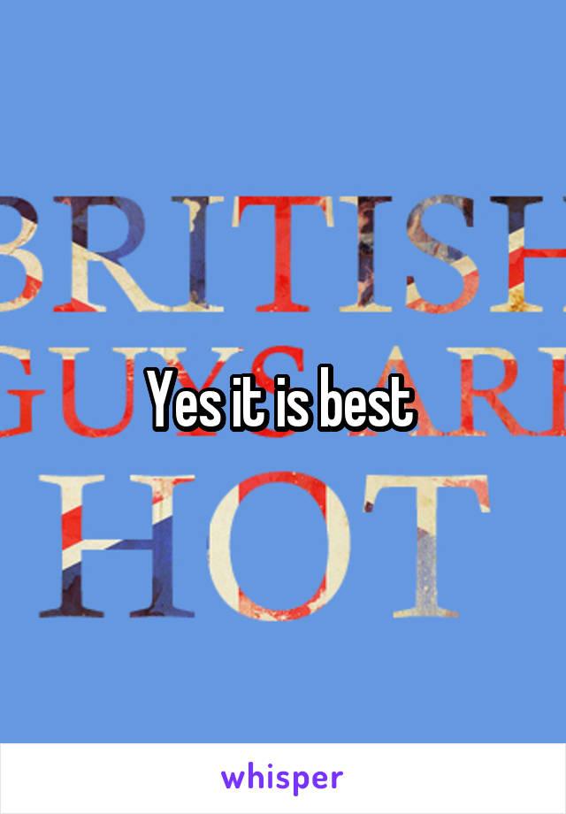 Yes it is best