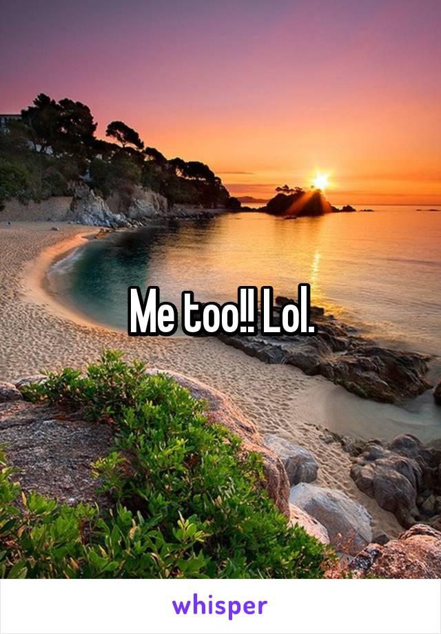 Me too!! Lol.
