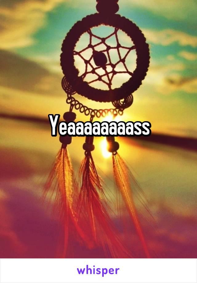 Yeaaaaaaaass