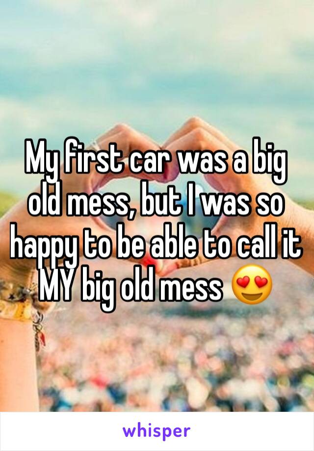 My first car was a big old mess, but I was so happy to be able to call it MY big old mess 😍