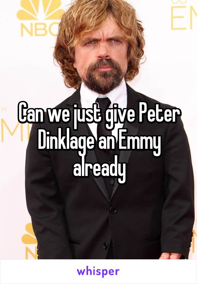 Can we just give Peter Dinklage an Emmy already