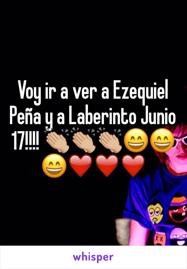 Voy ir a ver a Ezequiel Peña y a Laberinto Junio 17!!!! 👏🏼👏🏼👏🏼😄😄😄❤️❤️❤️