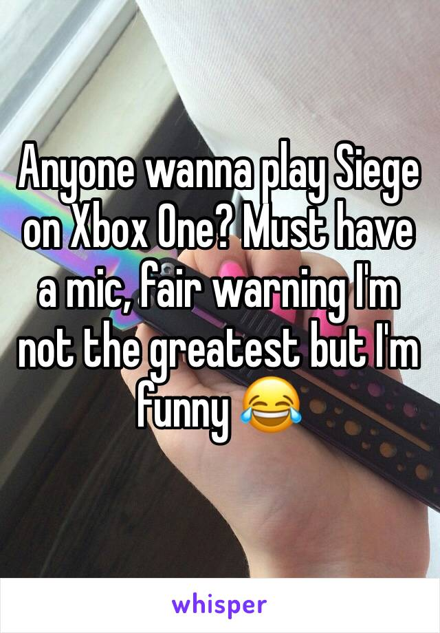 Anyone wanna play Siege on Xbox One? Must have a mic, fair warning I'm not the greatest but I'm funny 😂