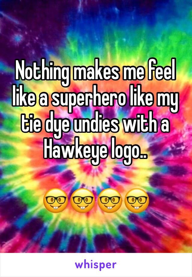 Nothing makes me feel like a superhero like my tie dye undies with a Hawkeye logo..   🤓🤓🤓🤓