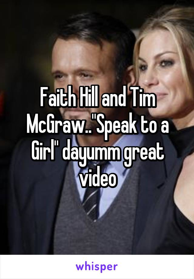 "Faith Hill and Tim McGraw..""Speak to a Girl"" dayumm great video"