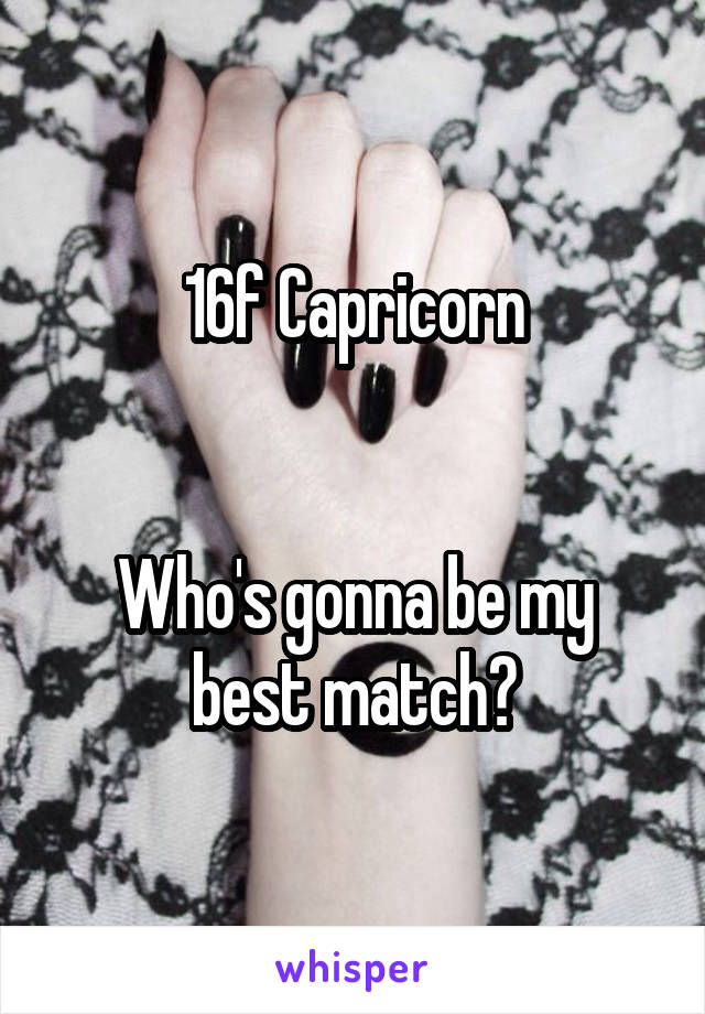 16f Capricorn   Who's gonna be my best match?