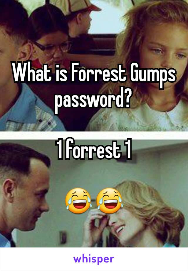 What is Forrest Gumps password?  1 forrest 1  😂😂