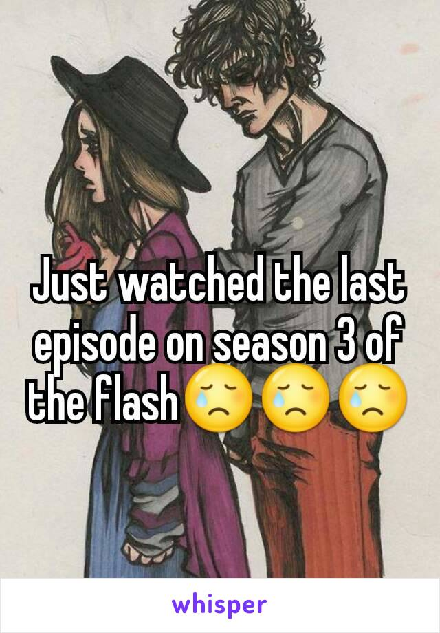 Just watched the last episode on season 3 of the flash😢😢😢