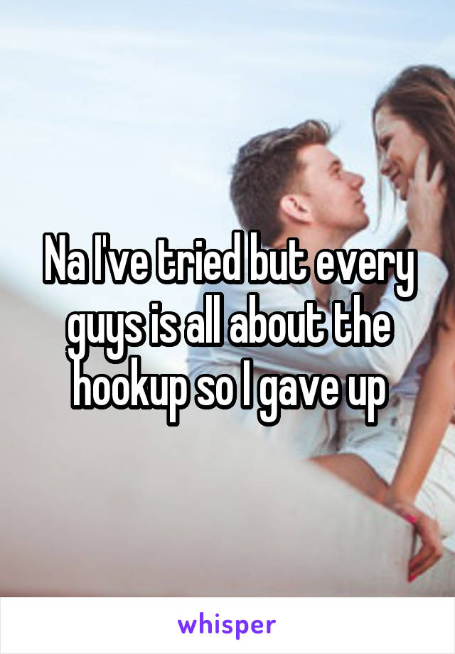 Guys Who Gave Up On Hookup