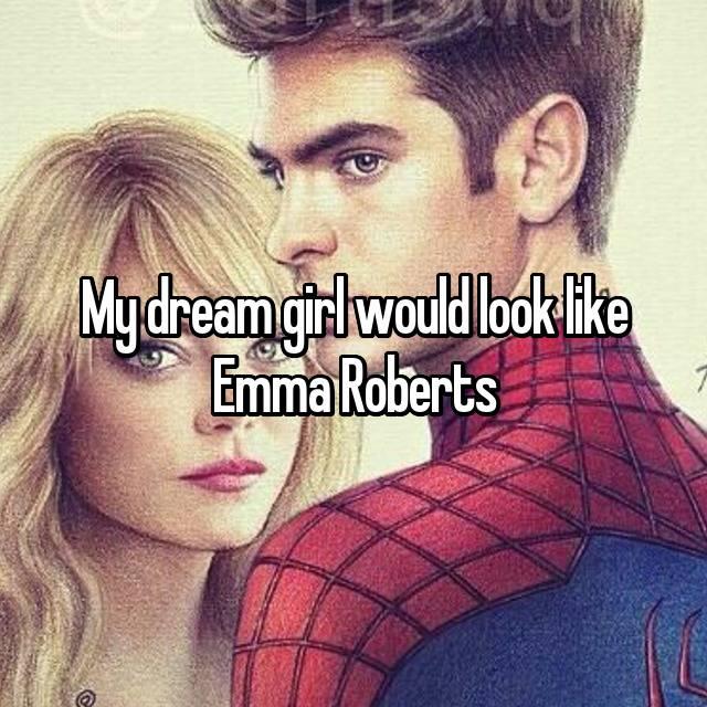 My dream girl would look like Emma Roberts 😍