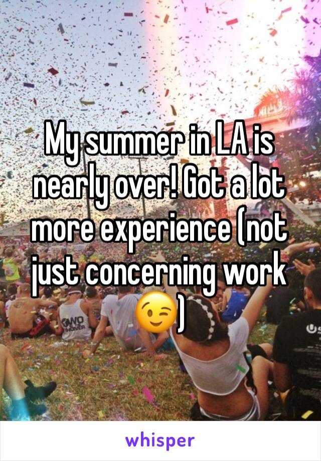 My summer in LA is nearly over! Got a lot more experience (not just concerning work 😉)