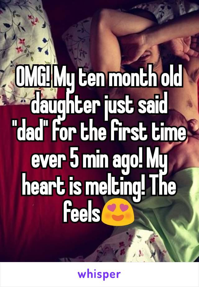 """OMG! My ten month old daughter just said """"dad"""" for the first time ever 5 min ago! My heart is melting! The feels😍"""