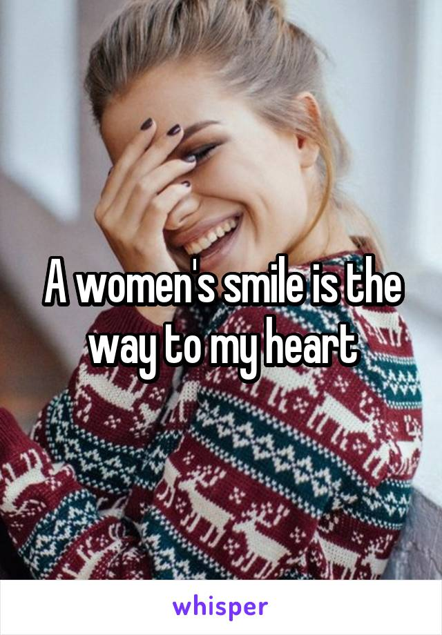 A women's smile is the way to my heart