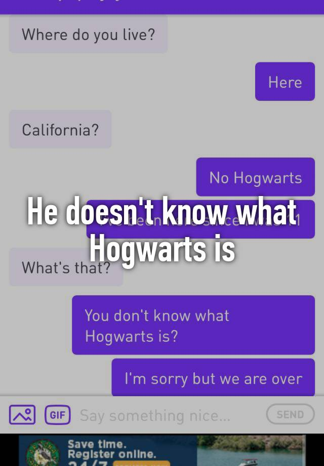 He doesn't know what Hogwarts is