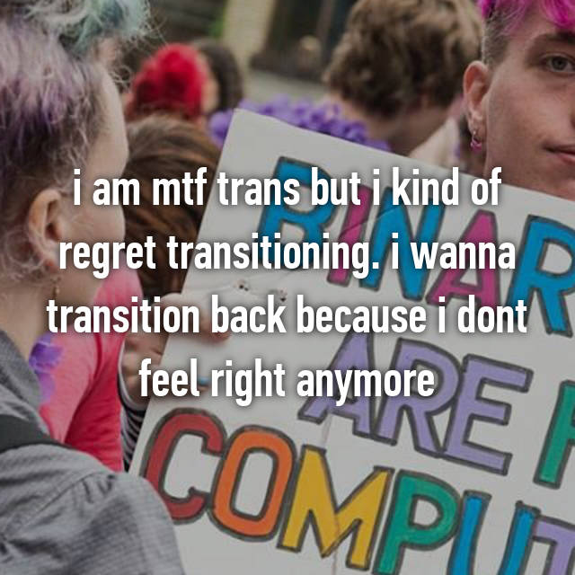 i am mtf trans but i kind of regret transitioning. i wanna transition back because i dont feel right anymore