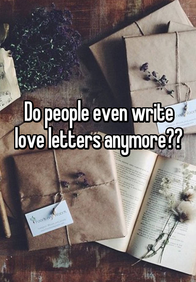 Do people even write love letters anymore??