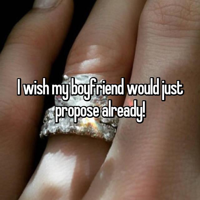 I wish my boyfriend would just propose already!