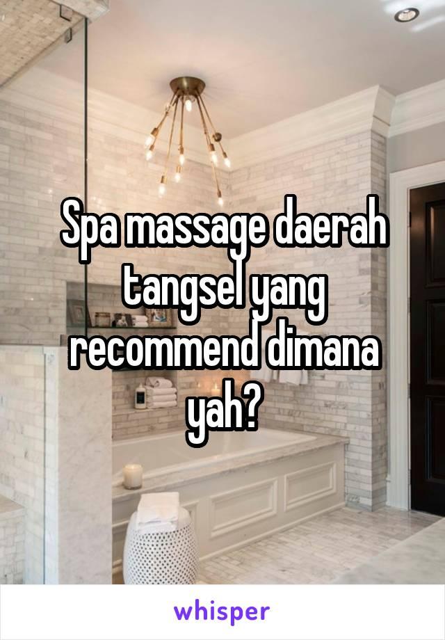 Spa massage daerah tangsel yang recommend dimana yah?