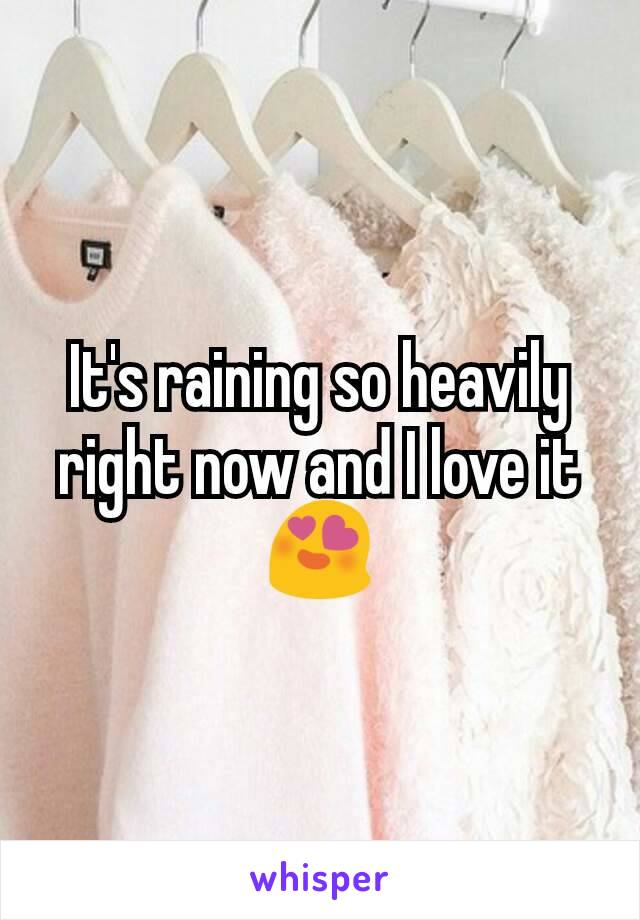 It's raining so heavily right now and I love it😍
