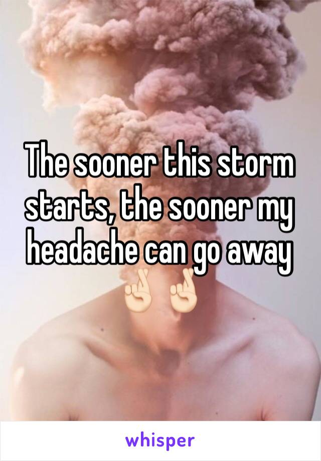 The sooner this storm starts, the sooner my headache can go away 🤞🏻🤞🏻